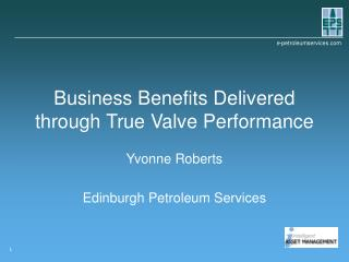 Business Benefits Delivered through True Valve Performance