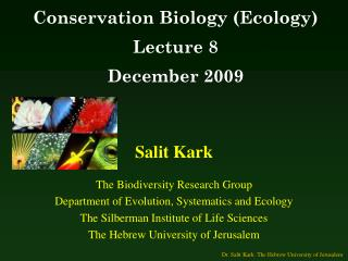 Salit Kark The Biodiversity Research Group Department of Evolution, Systematics and Ecology