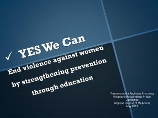 YES We  Can  End  violence against women by strengthening prevention through education