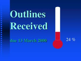Outlines Received due 13 March 2000