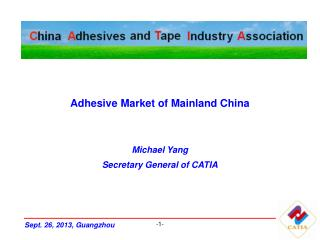 Adhesive Market of Mainland China Michael Yang Secretary General of CATIA