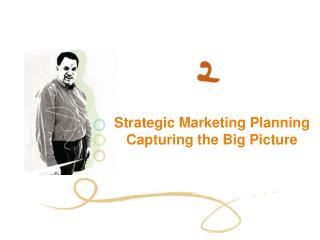 Strategic Marketing Planning Capturing the Big Picture