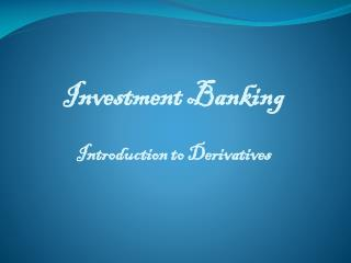 Investment Banking Introduction to Derivatives