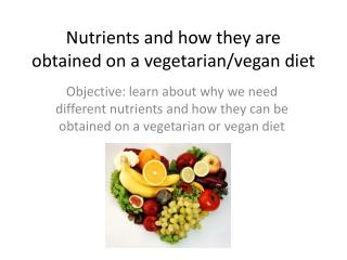 Nutrients and how they are obtained on a vegetarian/vegan diet