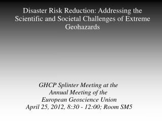 Disaster Risk Reduction: Addressing the Scientific and Societal Challenges of Extreme Geohazards