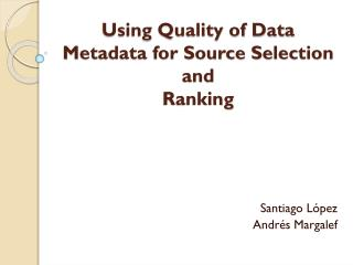 Using Quality of Data Metadata for Source Selection and Ranking
