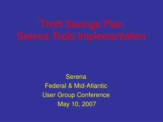 Thrift Savings Plan Serena Tools Implementation