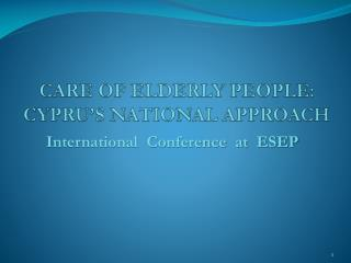 CARE OF ELDERLY PEOPLE:  CYPRU'S NATIONAL APPROACH