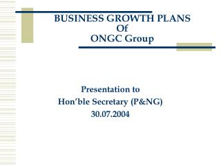 BUSINESS GROWTH PLANS Of ONGC Group