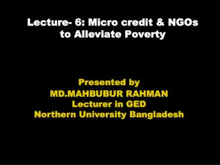 Lecture- 6: Micro credit & NGOs  to Alleviate Poverty