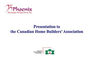 Presentation to  the Canadian Home Builders' Association