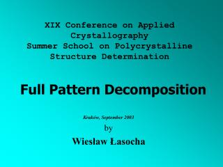 XIX Conference on Applied Crystallography Summer School on Polycrystalline Structure Determination