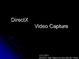 DirectX                  Video Capture