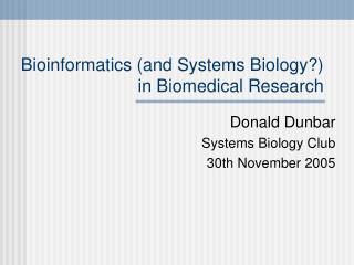 Bioinformatics (and Systems Biology?) in Biomedical Research