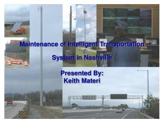 Maintenance of Intelligent Transportation System in Nashville Presented By:  Keith Materi