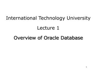 International Technology University Lecture 1 Overview of Oracle Database