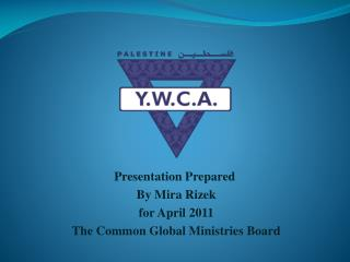 Presentation Prepared  By Mira Rizek for April 2011 The Common Global Ministries Board