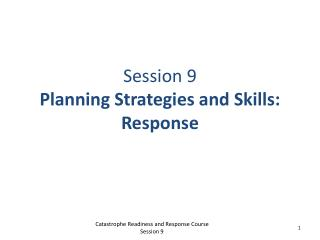 Session 9 Planning Strategies and Skills: Response