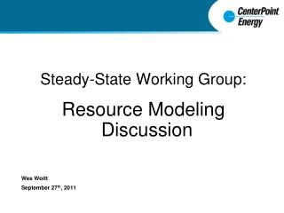 Steady-State Working Group: Resource Modeling Discussion Wes Woitt September 27 th , 2011