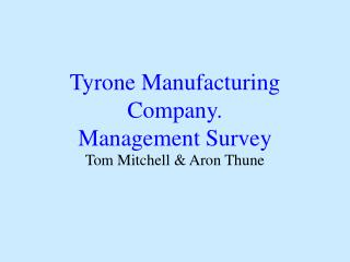 Tyrone Manufacturing Company.  Management Survey