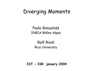Diverging Moments