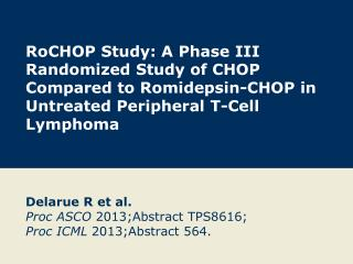 Delarue R et al. Proc  ASCO  2013;Abstract TPS8616; Proc  ICML  2013;Abstract  564.