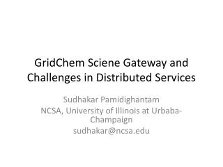GridChem Sciene  Gateway and Challenges in Distributed Services