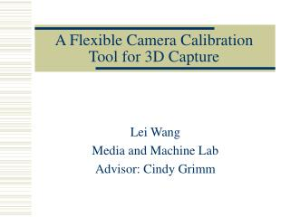 A Flexible Camera Calibration Tool for 3D Capture