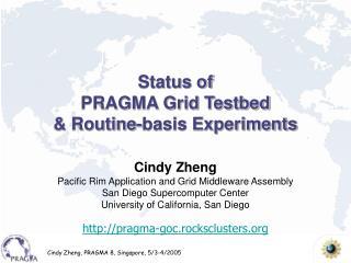 Status of PRAGMA Grid Testbed & Routine-basis Experiments
