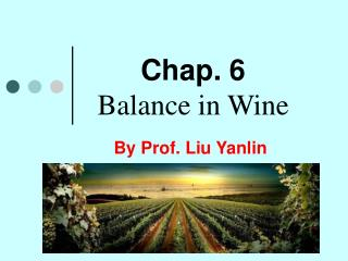 Chap. 6 Balance in Wine
