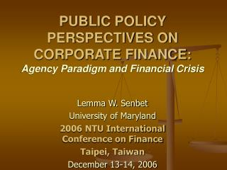 PUBLIC POLICY PERSPECTIVES ON   CORPORATE FINANCE: Agency Paradigm and Financial Crisis