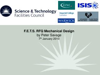 F.E.T.S. RFQ Mechanical Design by Peter Savage 7 th  January 2010