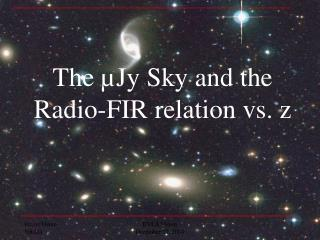 The  µJy Sky and the Radio-FIR relation vs. z