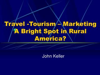 Travel -Tourism  – Marketing A Bright Spot in Rural America?