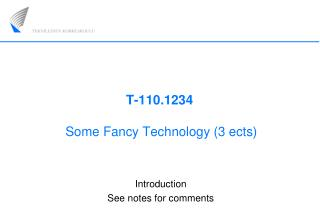 T-110.1234  Some Fancy Technology (3 ects)