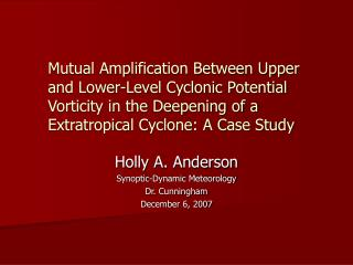 Holly A. Anderson Synoptic-Dynamic Meteorology Dr. Cunningham December 6, 2007