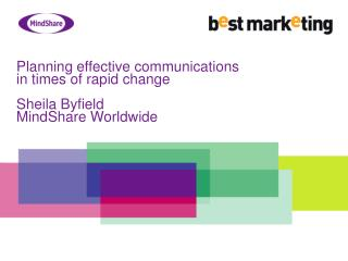 Planning effective communications in times of rapid change  Sheila Byfield MindShare Worldwide