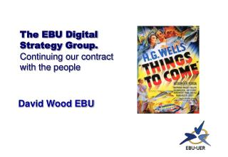 The EBU Digital Strategy Group. Continuing our contract with the people