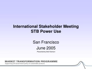 International Stakeholder Meeting STB Power Use