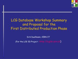 LCG Database Workshop Summary and Proposal for the  First Distributed Production Phase