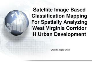 Satellite Image Based Classification Mapping For Spatially Analyzing West Virginia Corridor H Urban Development