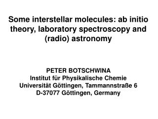 Some interstellar molecules: ab initio theory, laboratory spectroscopy and (radio) astronomy