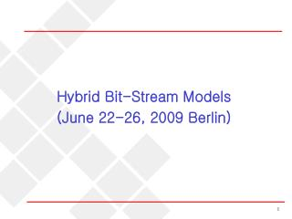 Hybrid Bit-Stream Models (June 22-26, 2009 Berlin)
