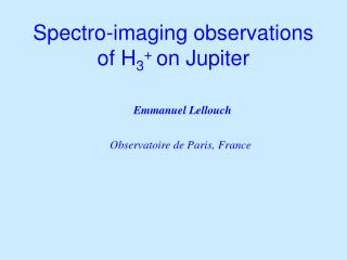 Spectro-imaging observations of H 3 +  on Jupiter