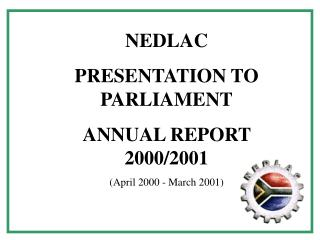 NEDLAC PRESENTATION TO PARLIAMENT ANNUAL REPORT 2000/2001 (April 2000 - March 2001)