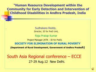 . Sudhakara Reddy , Director, ID for PwD Unit ,