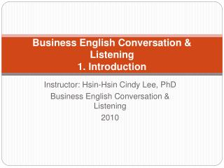 Business English Conversation & Listening  1. Introduction
