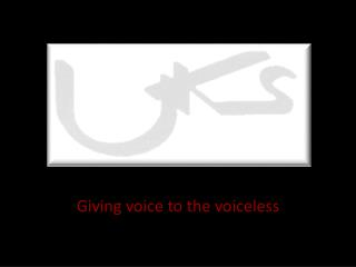 Giving voice to the voiceless