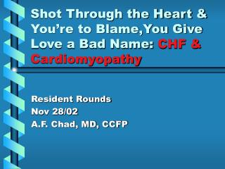 Shot Through the Heart & You're to Blame,You Give Love a Bad Name:  CHF & Cardiomyopathy