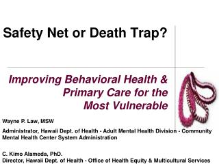 Safety Net or Death Trap? Improving Behavioral Health &  Primary Care for the  Most Vulnerable